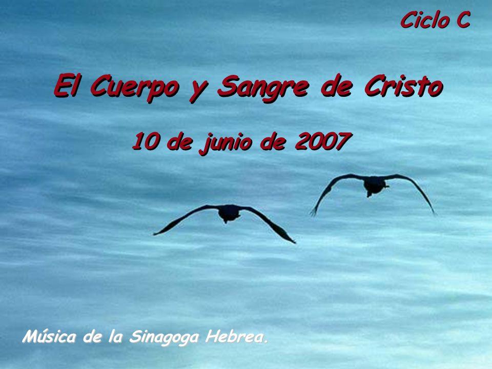 Ciclo C El Cuerpo y Sangre de Cristo 10 de junio de 2007 Música de la Sinagoga Hebrea.