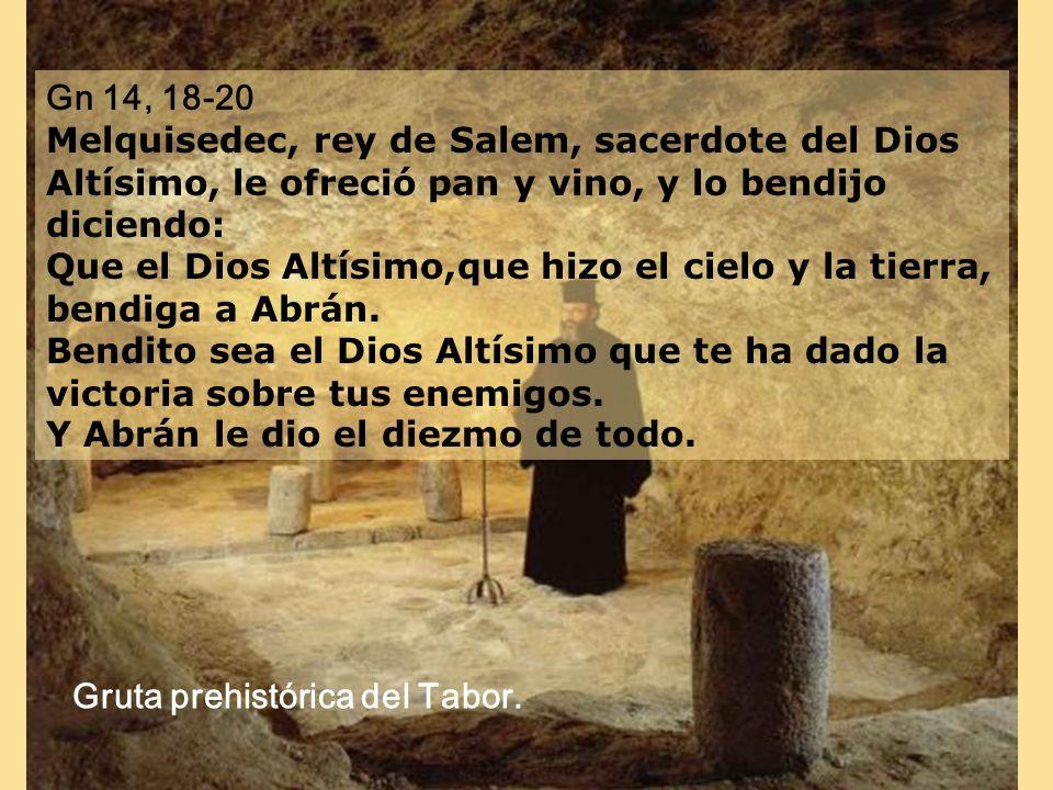 Gn 14, 18-20 Melquisedec, rey de Salem, sacerdote del Dios Altísimo, le ofreció pan y vino, y lo bendijo diciendo: Que el Dios Altísimo,que hizo el ci