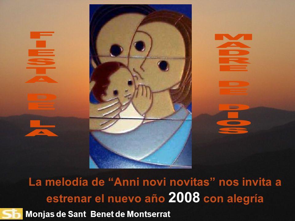 Monjas de Sant Benet de Montserrat La melodía de Anni novi novitas nos invita a estrenar el nuevo año 2008 con alegría