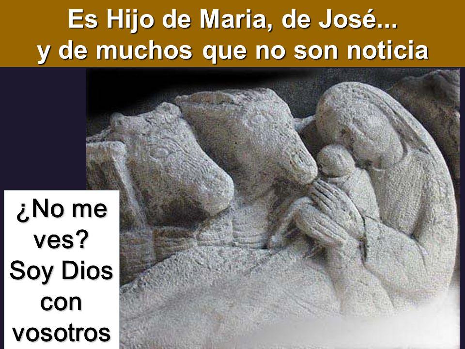 ¿No me ves? Soy Dios con vosotros Es Hijo de Maria, de José... y de muchos que no son noticia