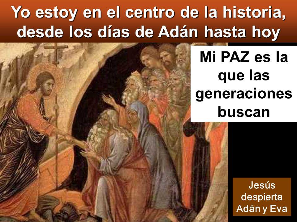 Mi PAZ es la que las generaciones buscan Yo estoy en el centro de la historia, desde los días de Adán hasta hoy Jesús despierta Adán y Eva