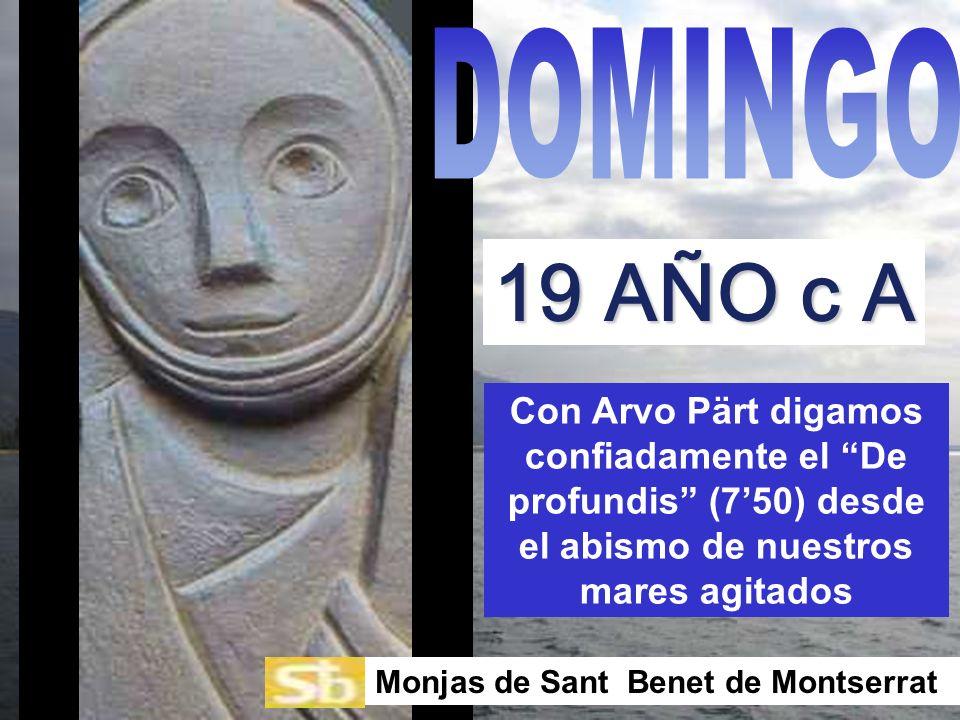 Con Arvo Pärt digamos confiadamente el De profundis (750) desde el abismo de nuestros mares agitados Monjas de Sant Benet de Montserrat 19 AÑO c A