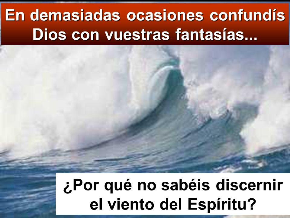 En demasiadas ocasiones confundís Dios con vuestras fantasías...