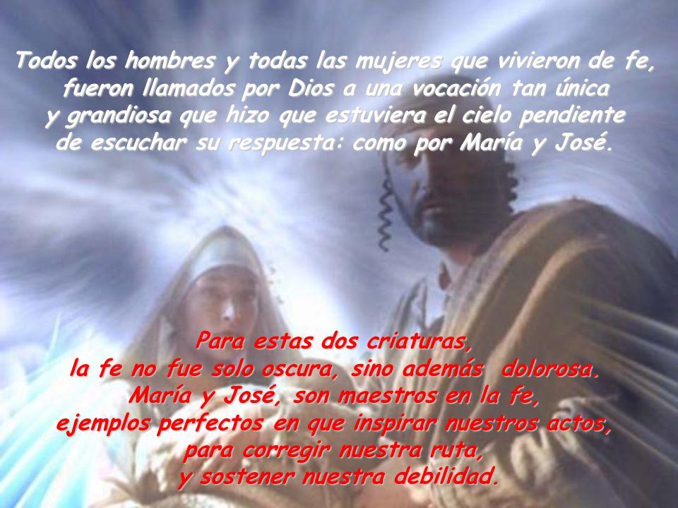 Todos los hombres y todas las mujeres que vivieron de fe, fueron llamados por Dios a una vocación tan única y grandiosa que hizo que estuviera el ciel