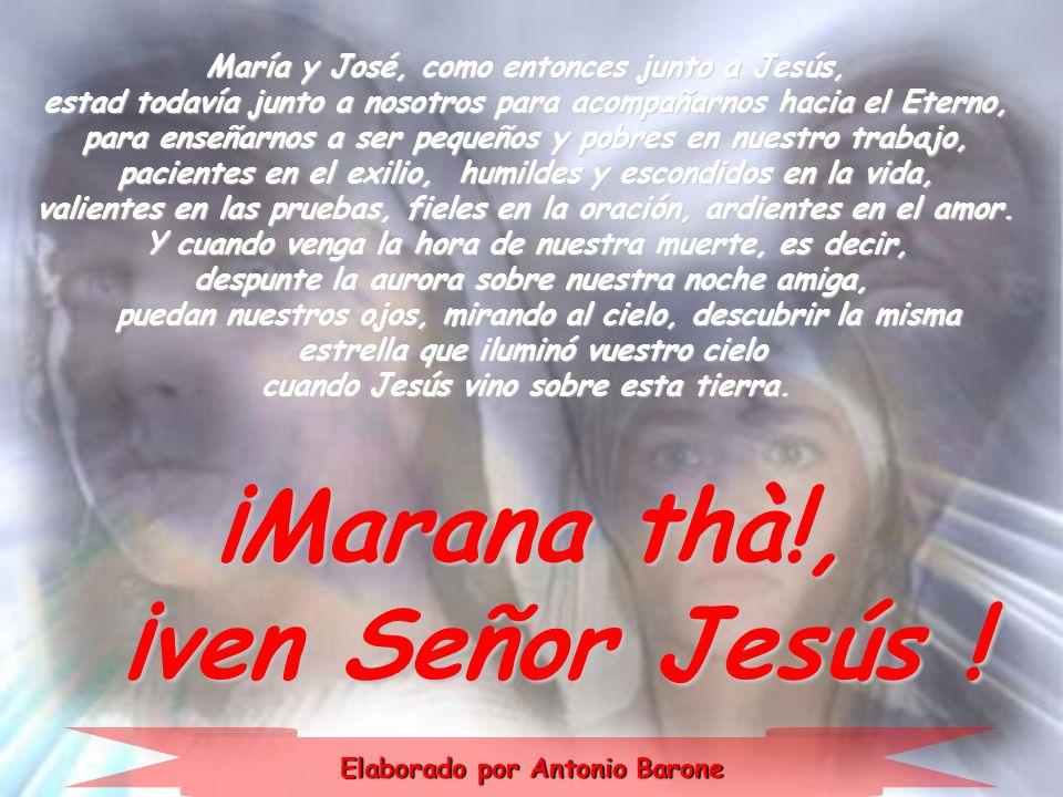 María y José, como entonces junto a Jesús, estad todavía junto a nosotros para acompañarnos hacia el Eterno, para enseñarnos a ser pequeños y pobres e