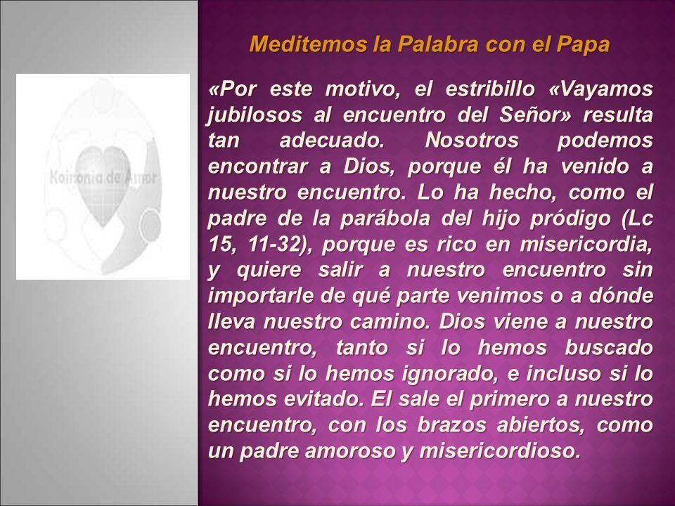 Meditemos la Palabra con el Papa «Por este motivo, el estribillo «Vayamos jubilosos al encuentro del Señor» resulta tan adecuado. Nosotros podemos enc