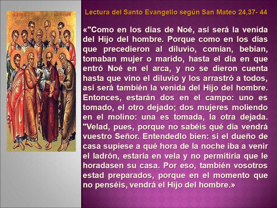 Lectura del Santo Evangelio según San Mateo 24,37- 44 Lectura del Santo Evangelio según San Mateo 24,37- 44 «