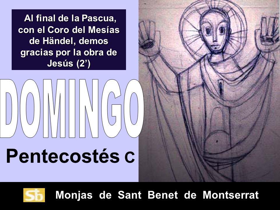 Monjas de Sant Benet de Montserrat Pentecostés C Al final de la Pascua, con el Coro del Mesías de Händel, demos gracias por la obra de Jesús (2) Al final de la Pascua, con el Coro del Mesías de Händel, demos gracias por la obra de Jesús (2)