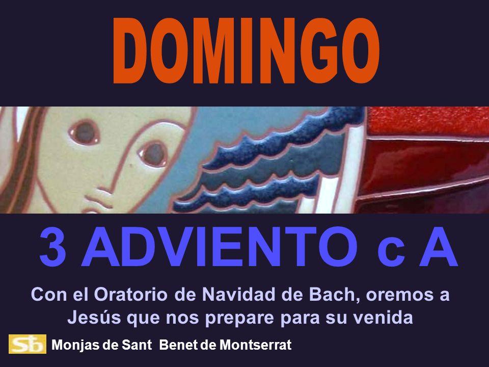 Con el Oratorio de Navidad de Bach, oremos a Jesús que nos prepare para su venida Monjas de Sant Benet de Montserrat 3 ADVIENTO c A
