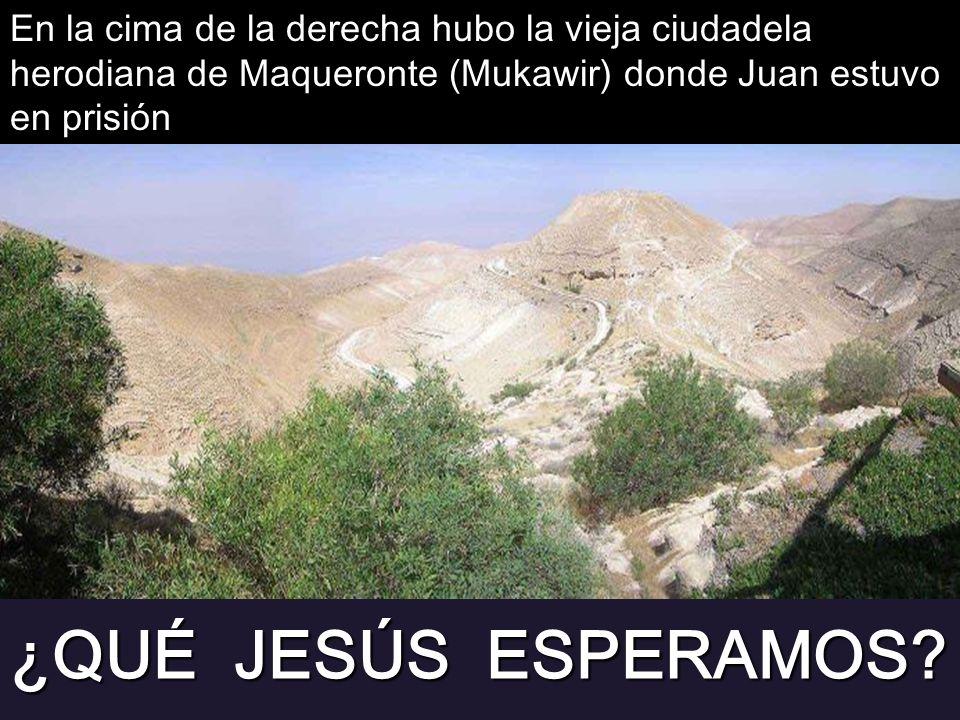 En la cima de la derecha hubo la vieja ciudadela herodiana de Maqueronte (Mukawir) donde Juan estuvo en prisión ¿QUÉ JESÚS ESPERAMOS?