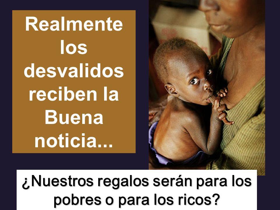 ¿Nuestros regalos serán para los pobres o para los ricos.