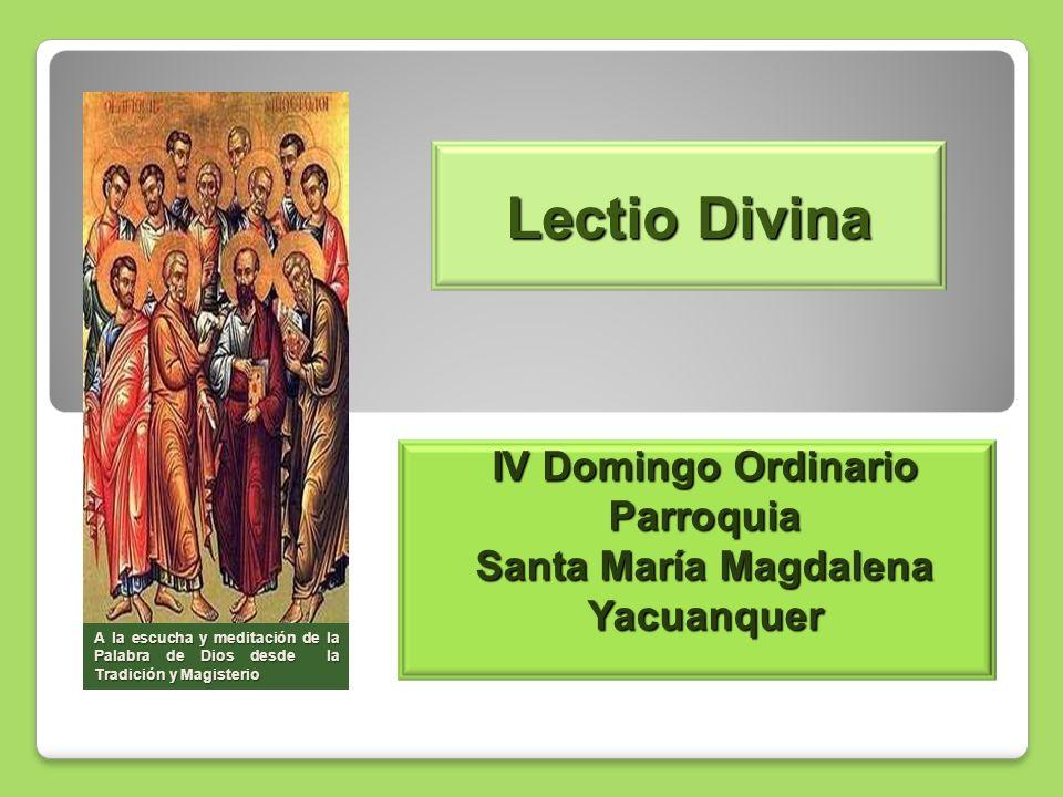 Lectio Divina IV Domingo Ordinario Parroquia Santa María Magdalena Yacuanquer A la escucha y meditación de la Palabra de Dios desde la Tradición y Mag