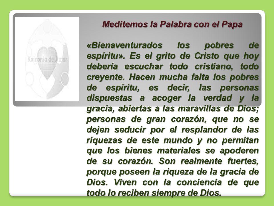 Meditemos la Palabra con el Papa «Bienaventurados los pobres de espíritu». Es el grito de Cristo que hoy debería escuchar todo cristiano, todo creyent