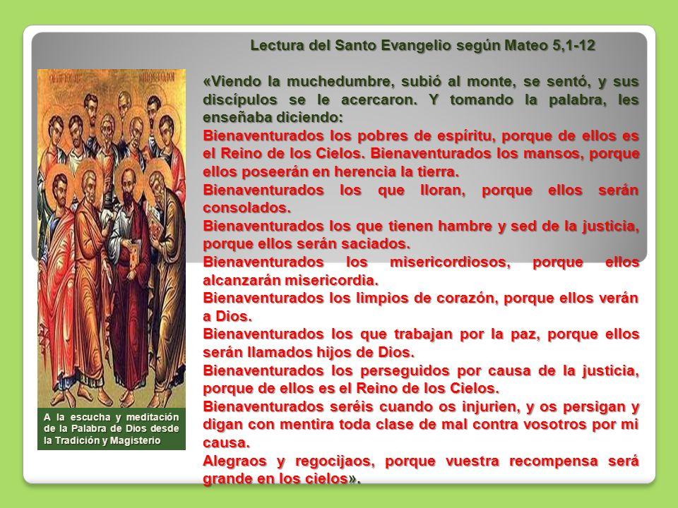 Lectura del Santo Evangelio según Mateo 5,1-12 Lectura del Santo Evangelio según Mateo 5,1-12 «Viendo la muchedumbre, subió al monte, se sentó, y sus