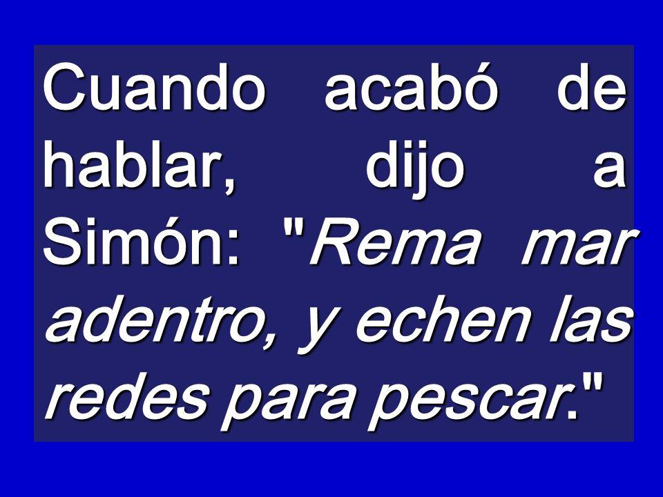 Cuando acabó de hablar, dijo a Simón: