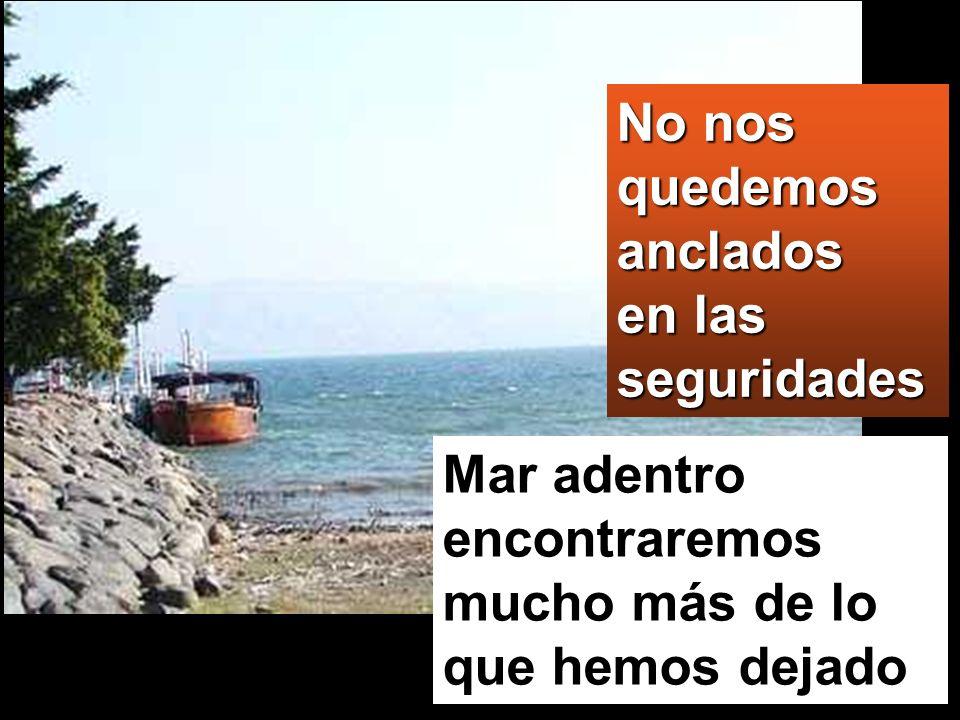 No nos quedemos anclados en las seguridades Mar adentro encontraremos mucho más de lo que hemos dejado