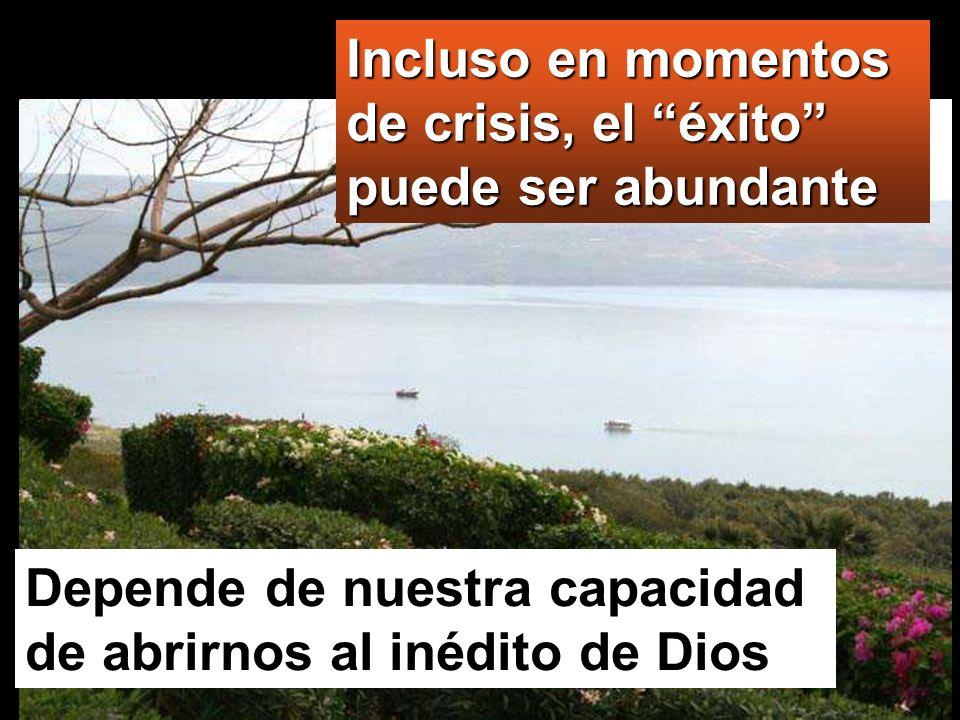 Depende de nuestra capacidad de abrirnos al inédito de Dios Incluso en momentos de crisis, el éxito puede ser abundante