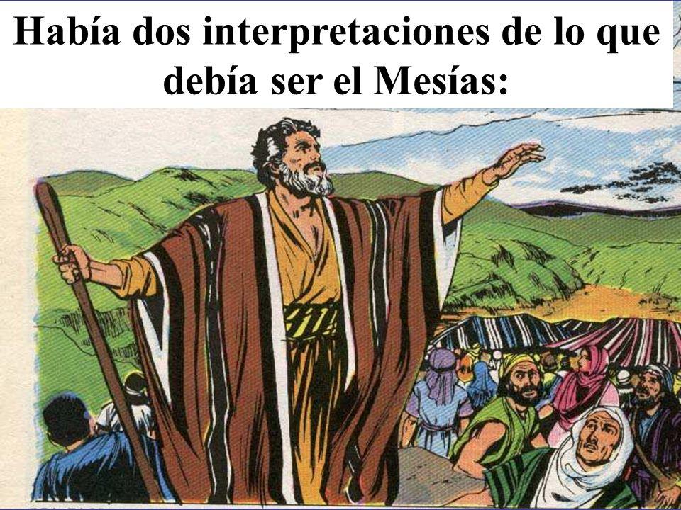 Había dos interpretaciones de lo que debía ser el Mesías:
