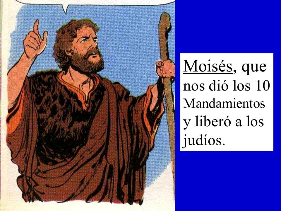 Moisés, que nos dió los 10 Mandamientos y liberó a los judíos.
