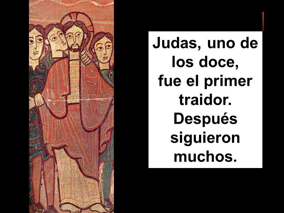 Judas, uno de los doce, fue el primer traidor. Después siguieron muchos.