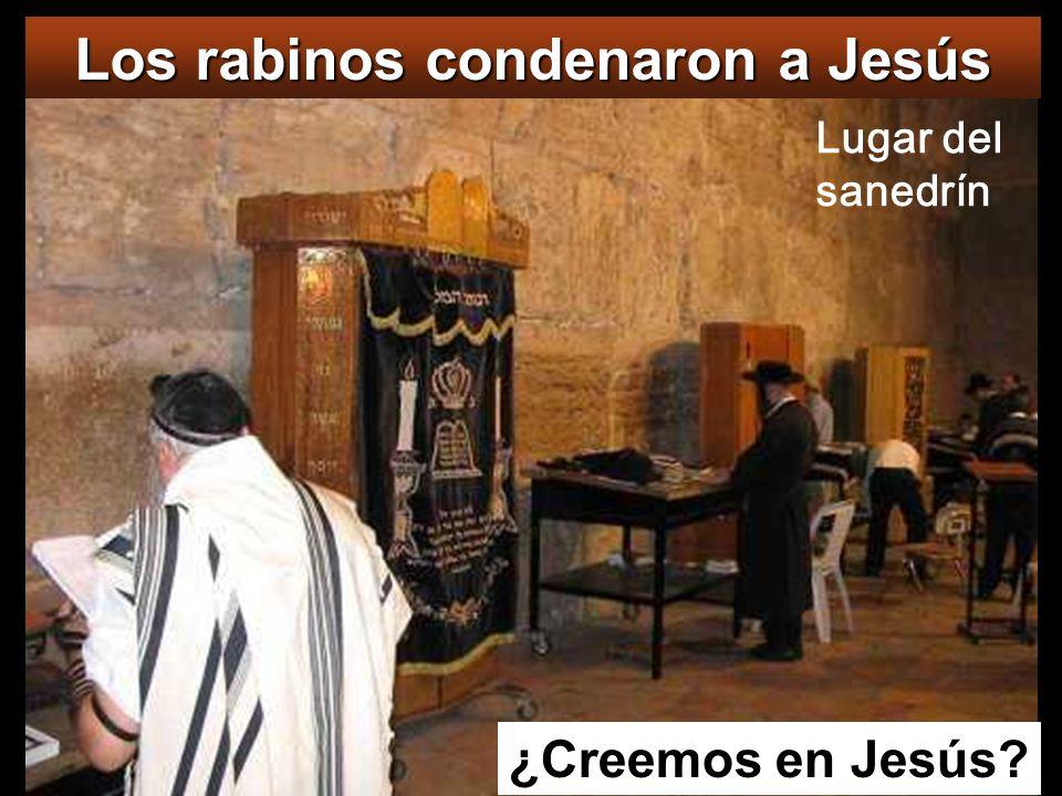 Los rabinos condenaron a Jesús ¿Creemos en Jesús? Lugar del sanedrín
