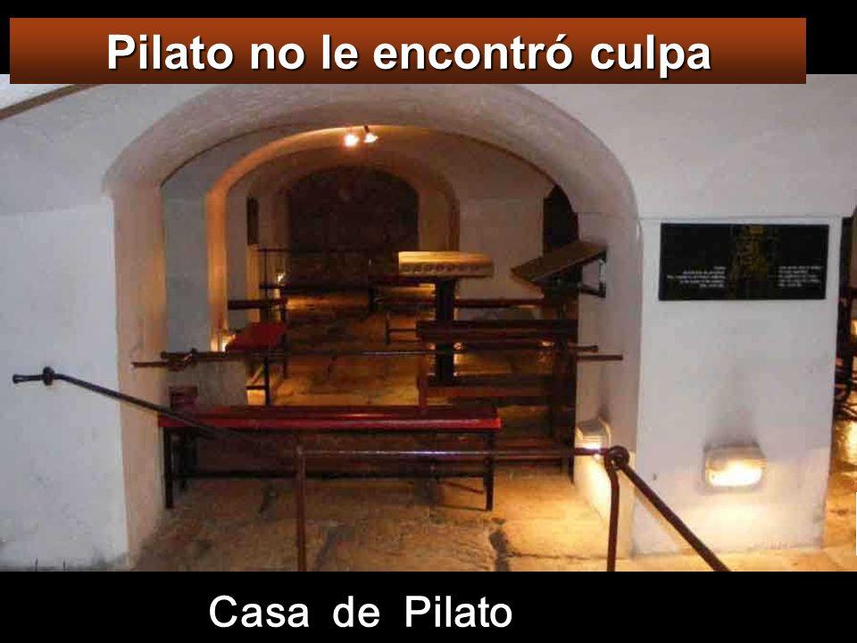 Pilato no le encontró culpa Casa de Pilato