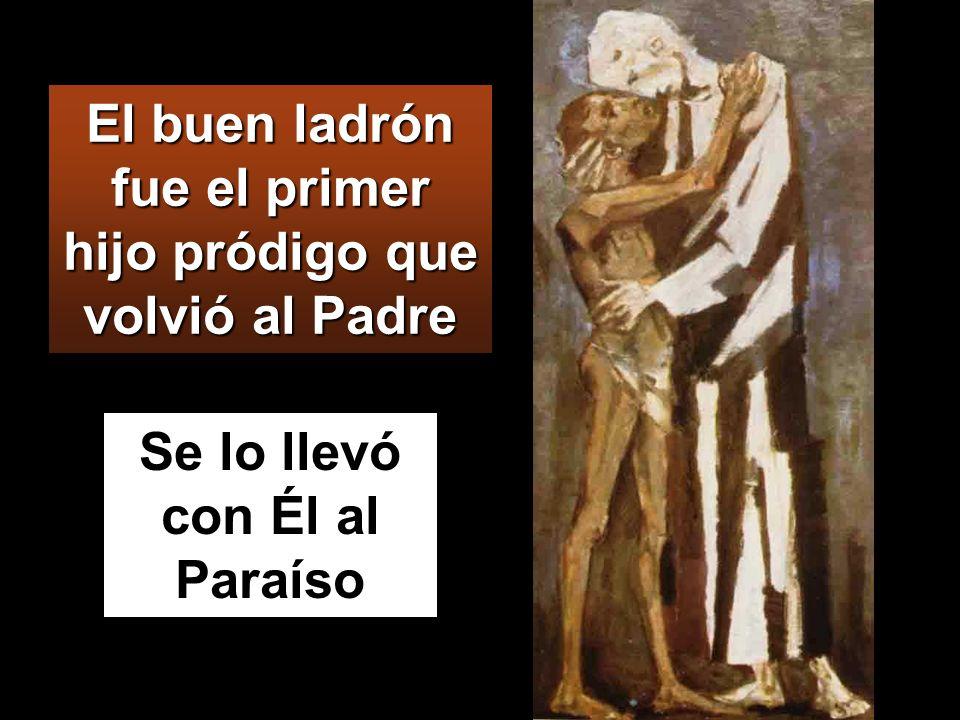 El buen ladrón fue el primer hijo pródigo que volvió al Padre Se lo llevó con Él al Paraíso