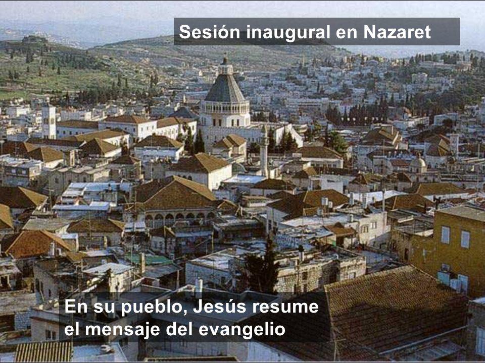 En su pueblo, Jesús resume el mensaje del evangelio Sesión inaugural en Nazaret