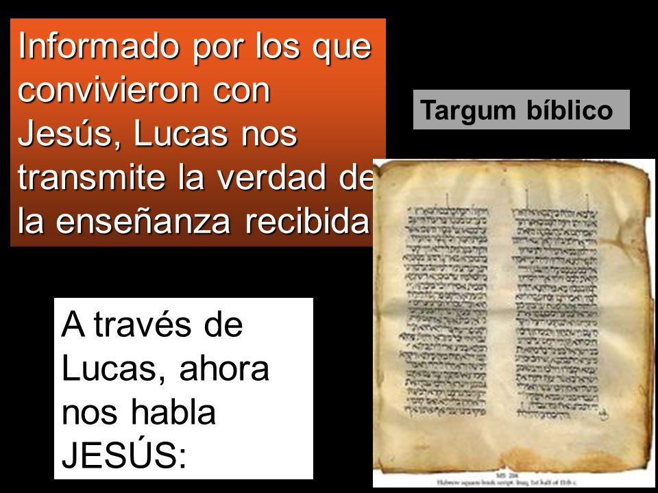 A través de Lucas, ahora nos habla JESÚS: Informado por los que convivieron con Jesús, Lucas nos transmite la verdad de la enseñanza recibida Targum b