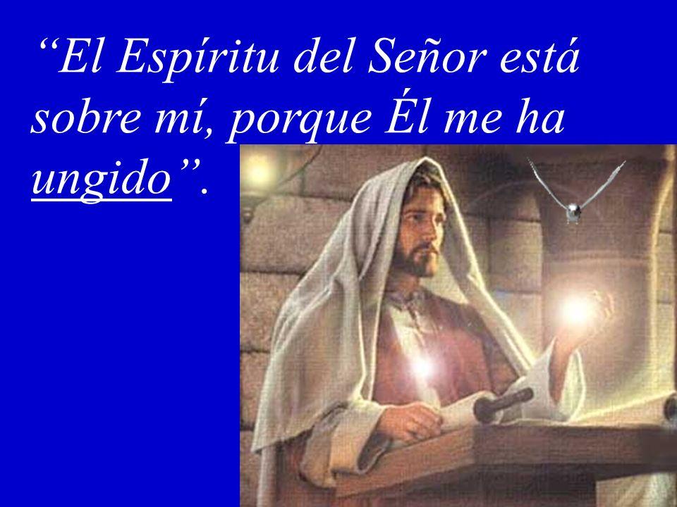 El Espíritu del Señor está sobre mí, porque Él me ha ungido.