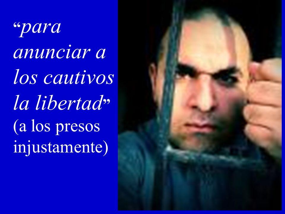 para anunciar a los cautivos la libertad (a los presos injustamente)