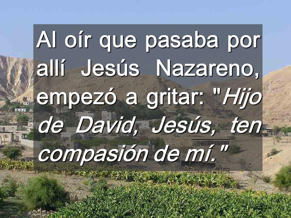 Al oír que pasaba por allí Jesús Nazareno, empezó a gritar:
