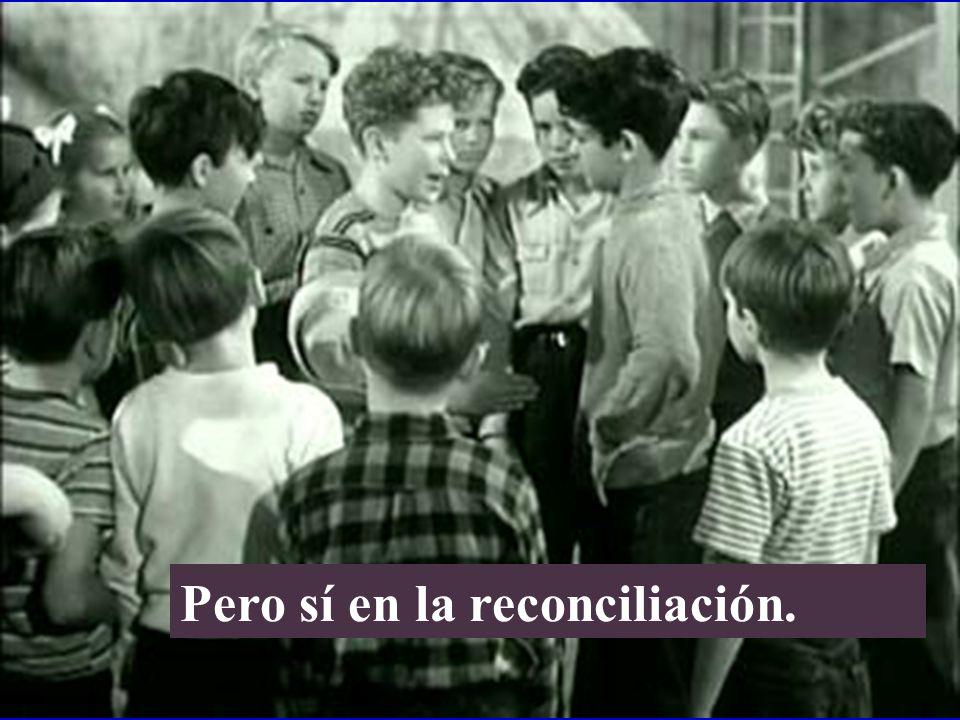 Pero sí en la reconciliación.