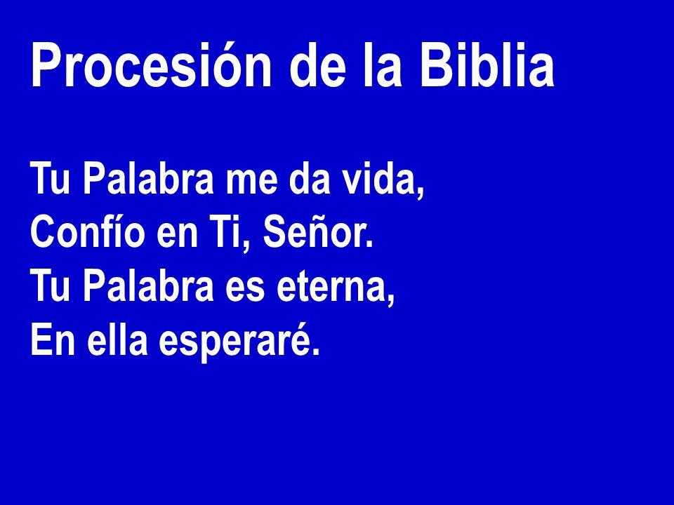 Procesión de la Biblia Tu Palabra me da vida, Confío en Ti, Señor. Tu Palabra es eterna, En ella esperaré.