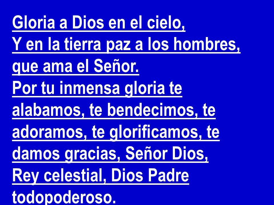 Gloria a Dios en el cielo, Y en la tierra paz a los hombres, que ama el Señor.
