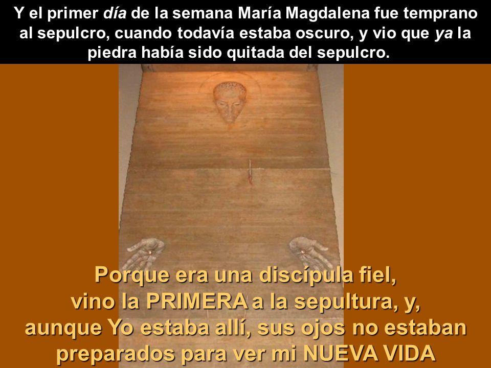 Y el primer día de la semana María Magdalena fue temprano al sepulcro, cuando todavía estaba oscuro, y vio que ya la piedra había sido quitada del sepulcro.