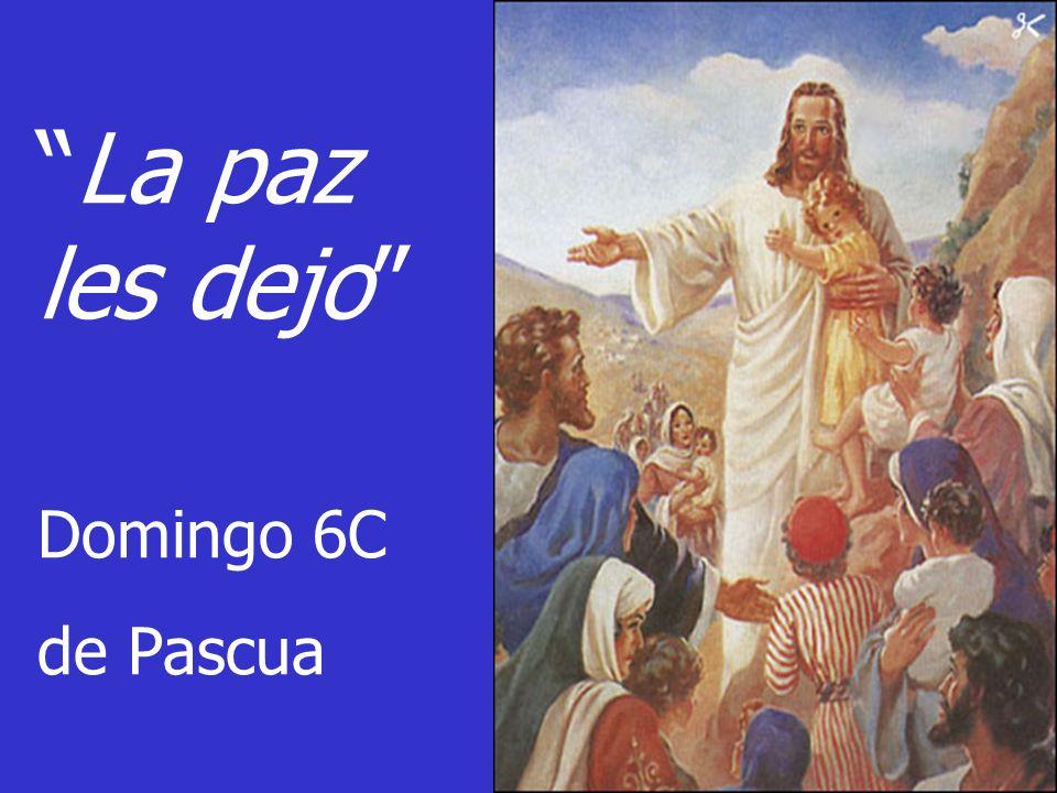 La paz les dejo Domingo 6C de Pascua