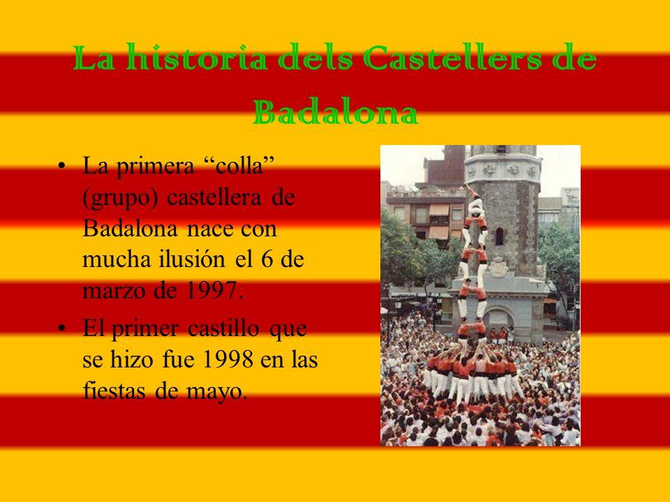 La historia dels Castellers de Badalona La primera colla (grupo) castellera de Badalona nace con mucha ilusión el 6 de marzo de 1997.