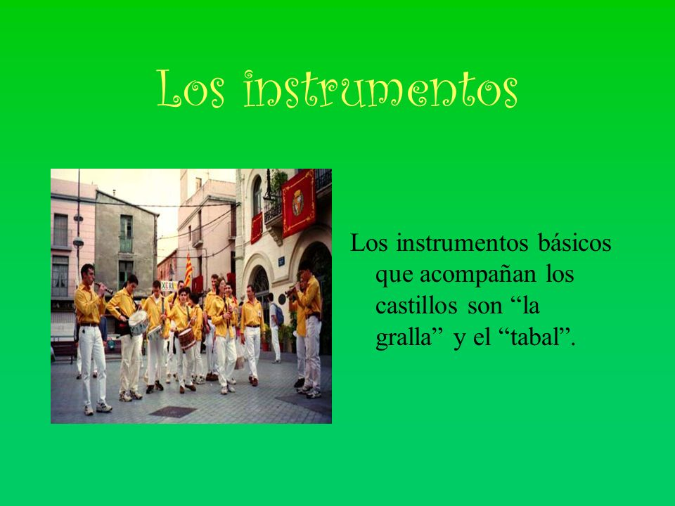 Los instrumentos Los instrumentos básicos que acompañan los castillos son la gralla y el tabal.