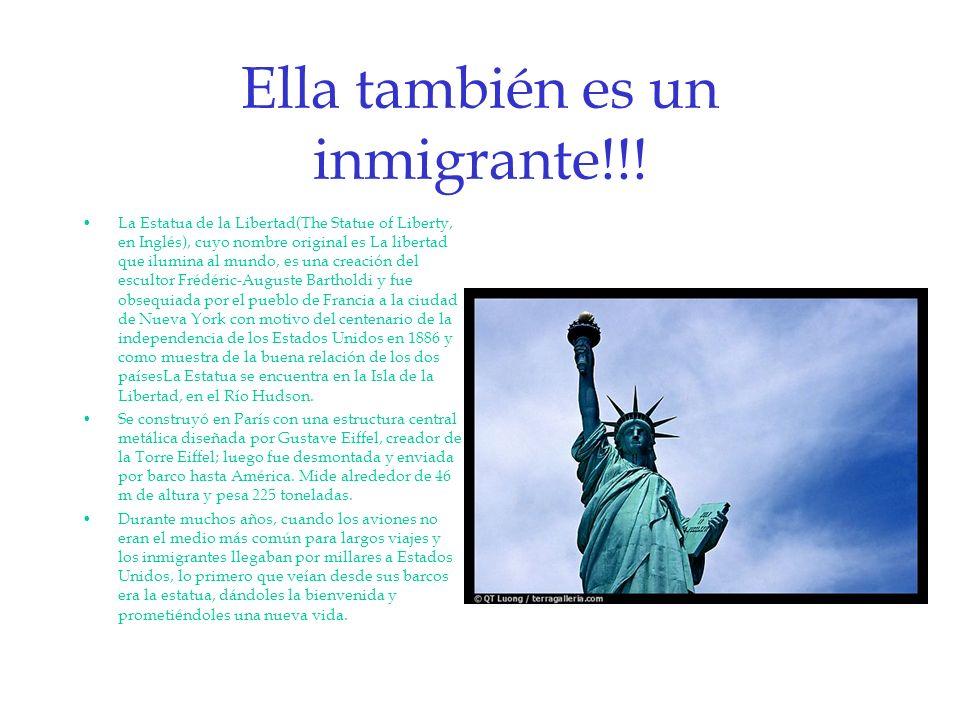 Ella también es un inmigrante!!! La Estatua de la Libertad(The Statue of Liberty, en Inglés), cuyo nombre original es La libertad que ilumina al mundo