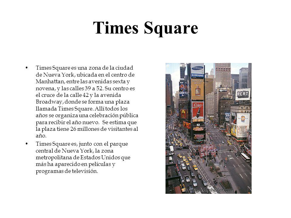 Times Square Times Square es una zona de la ciudad de Nueva York, ubicada en el centro de Manhattan, entre las avenidas sexta y novena, y las calles 3