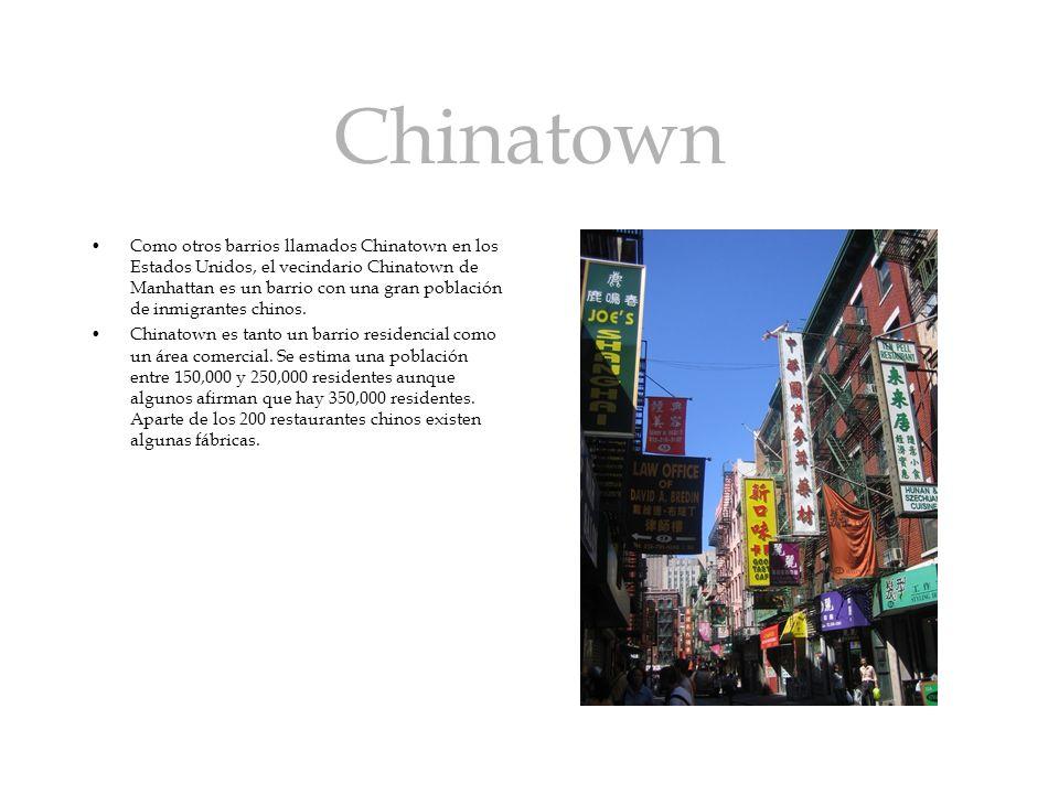 Chinatown Como otros barrios llamados Chinatown en los Estados Unidos, el vecindario Chinatown de Manhattan es un barrio con una gran población de inm