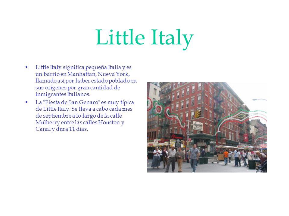 Little Italy Little Italy significa pequeña Italia y es un barrio en Manhattan, Nueva York, llamado así por haber estado poblado en sus orígenes por g