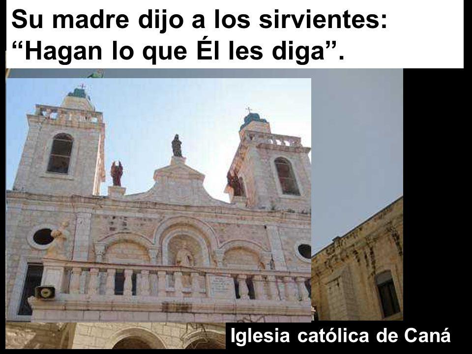 Su madre dijo a los sirvientes: Hagan lo que Él les diga. Iglesia católica de Caná