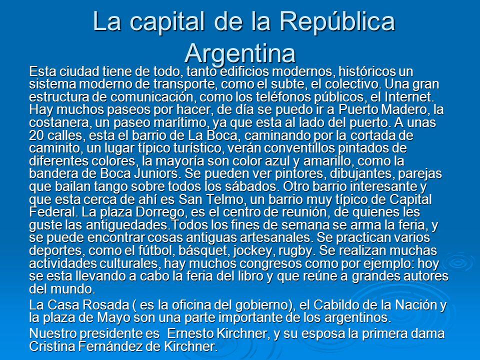 La capital de la República Argentina Esta ciudad tiene de todo, tanto edificios modernos, históricos un sistema moderno de transporte, como el subte,