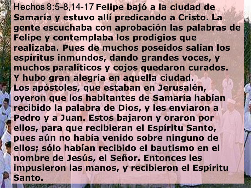 Hechos 8:5-8,14-17 Felipe bajó a la ciudad de Samaría y estuvo allí predicando a Cristo.