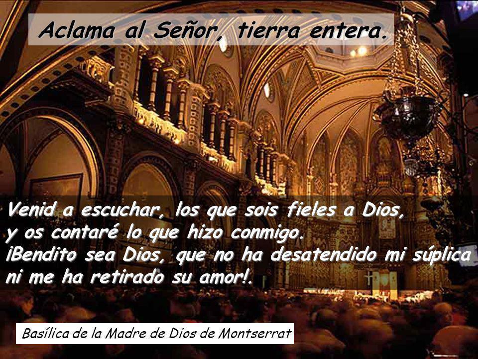 Basílica de la Madre de Dios de Montserrat Venid a escuchar, los que sois fieles a Dios, y os contaré lo que hizo conmigo.