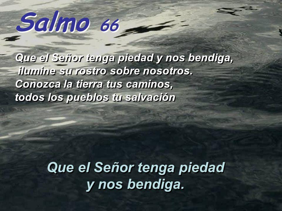 Salmo 66 Que el Señor tenga piedad y nos bendiga.
