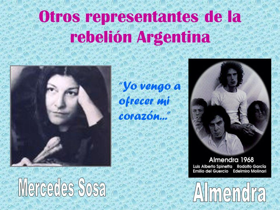 Otros representantes de la rebelión Argentina Yo vengo a ofrecer mi corazón...