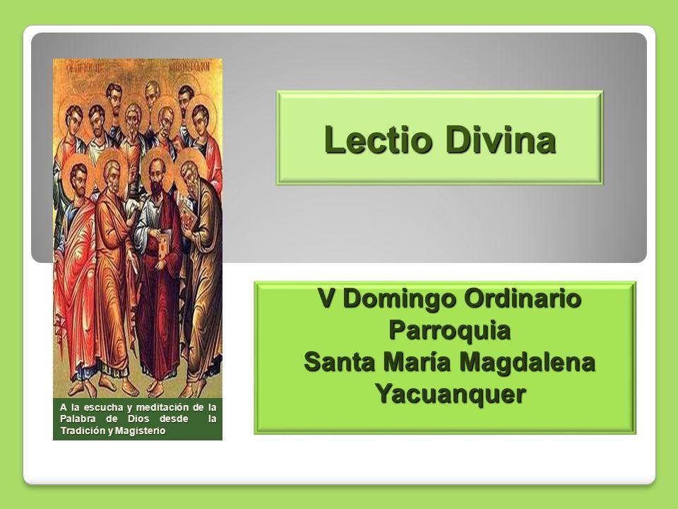 Lectio Divina V Domingo Ordinario Parroquia Santa María Magdalena Yacuanquer A la escucha y meditación de la Palabra de Dios desde la Tradición y Magi